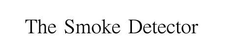 The Smoke Detector